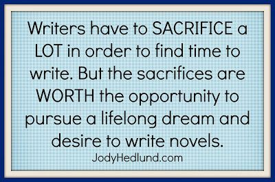 Writers have to sacrifice a lot in order to find time to write. But the sacrifices are worth the opportunity to pursue a lifelong dream and desire to write novels. ~Jody Hedlund http://jodyhedlund.blogspot.com/2013/09/the-sacrifices-writers-make-in-order-to.html