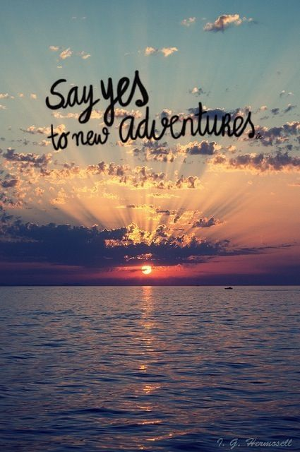 Say yes to new adventures!