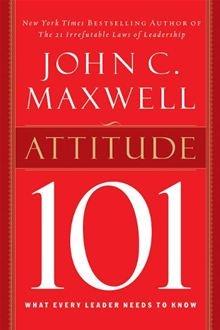 Attitude 101 By: John Maxwell