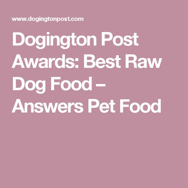 Dogington Post Awards: Best Raw Dog Food – Answers Pet Food