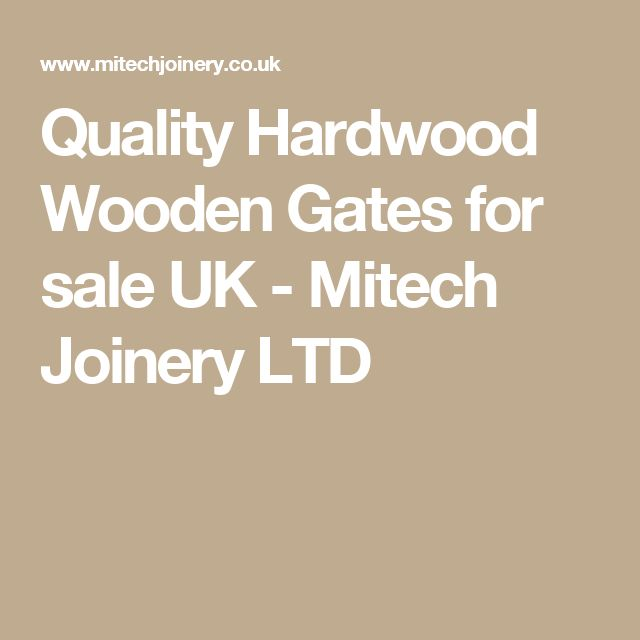 Quality Hardwood Wooden Gates for sale UK - Mitech Joinery LTD