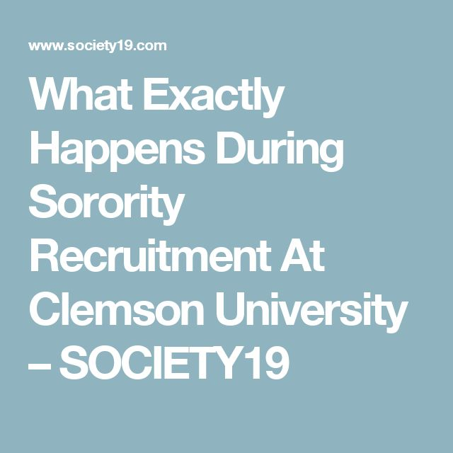 What Exactly Happens During Sorority Recruitment At Clemson University – SOCIETY19