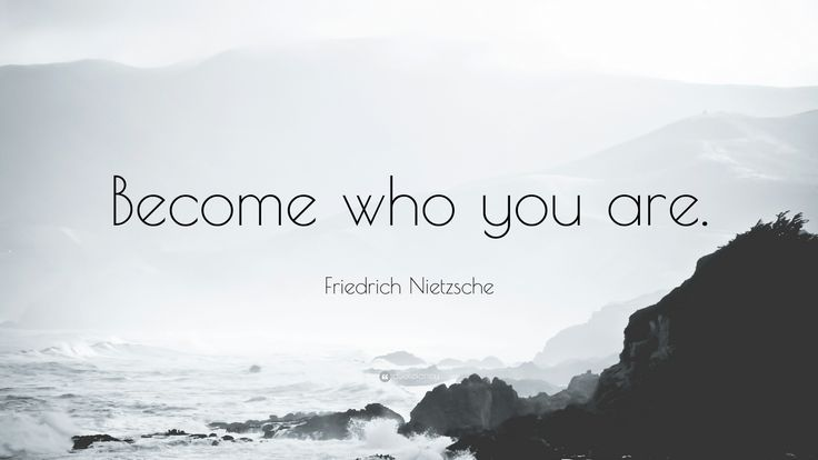 "Friedrich Nietzsche Quote: ""Become who you are."""