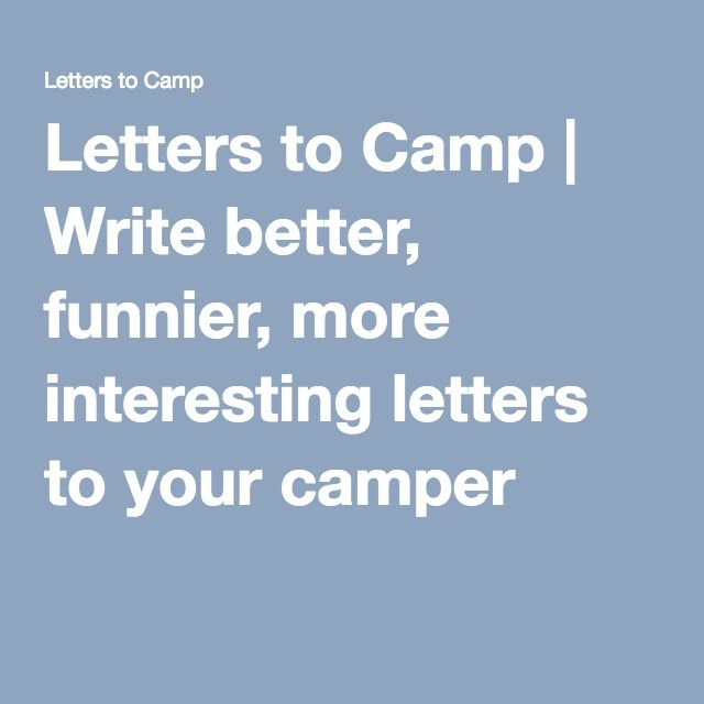 Letters to Camp | Write better, funnier, more interesting letters to your camper
