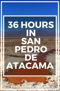 36 Hours in San Pedro de Atacama- How to make the most of your time.