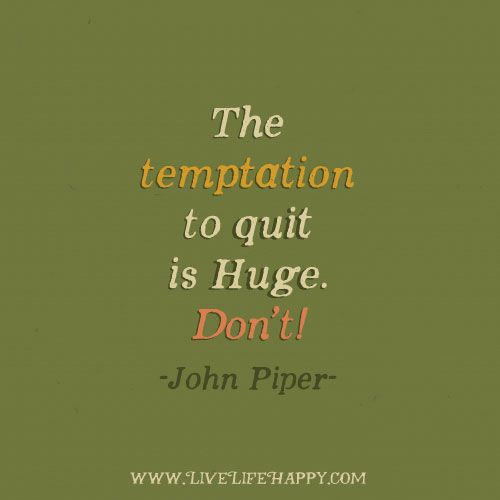 Deep Life Quotes - Tumblr Quotes — The temptation to quit is huge ...