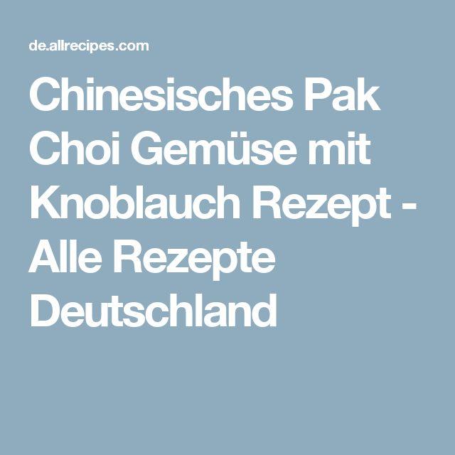 Chinesisches Pak Choi Gemüse mit Knoblauch Rezept - Alle Rezepte Deutschland