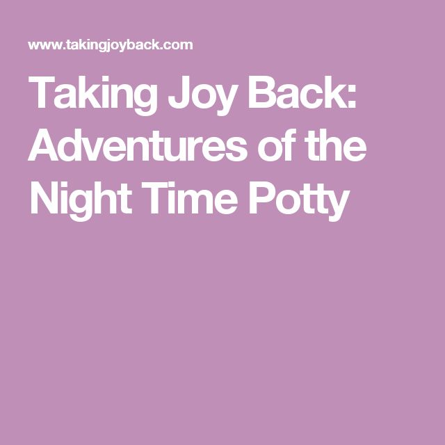 Taking Joy Back: Adventures of the Night Time Potty