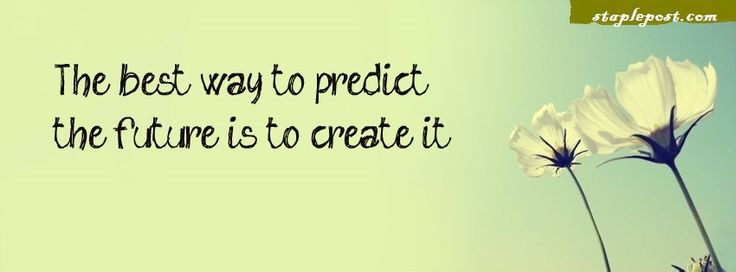 The Best Way To Predict The Future Is To Create It Wallpaper