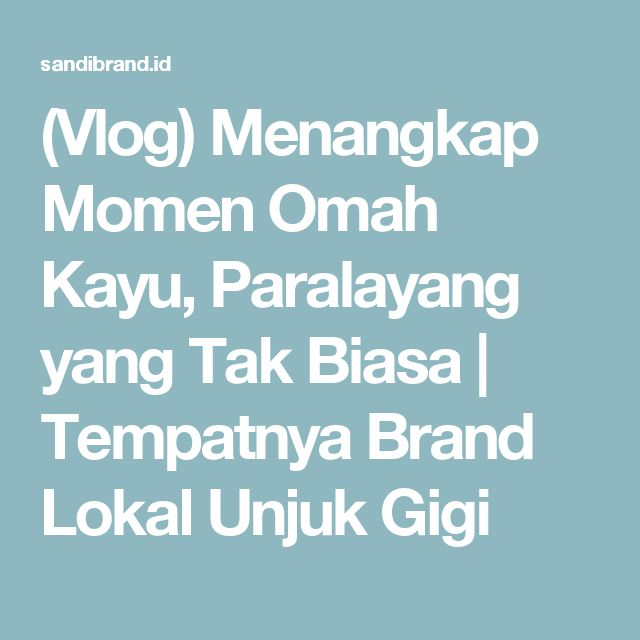 (Vlog) Menangkap Momen Omah Kayu, Paralayang yang Tak Biasa   Tempatnya Brand Lokal Unjuk Gigi
