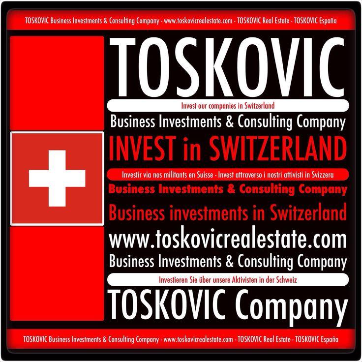 """""""TOSKOVIC Real Estate Business Investments & Consulting Company""""  www.toskovicrealestate.com  """"INVEST IN SWITZERLAND""""  Invest via our companies in Switzerland! Investieren Sie über unsere Aktivisten in der Schweiz! Investir via nos militants en Suisse! Invest attraverso i nostri attivisti in Svizzera! Инвестируйте с помощью наших активистов в Швейцарии!  """"INVEST IN SWITZERLAND"""" """"TOSKOVIC Real Estate Business Investments & Consulting Company""""  www.toskovicrealestate.com"""