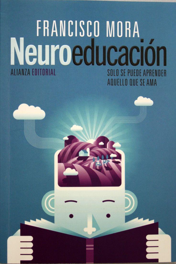 Neuroeducación : sólo se puede aprender aquello que se ama / Francisco Mora. + info: http://www.fantasymundo.com/articulos/5367/neuroeducacion_solo_se_puede_aprender_aquello_que_se_ama_francisco_mora