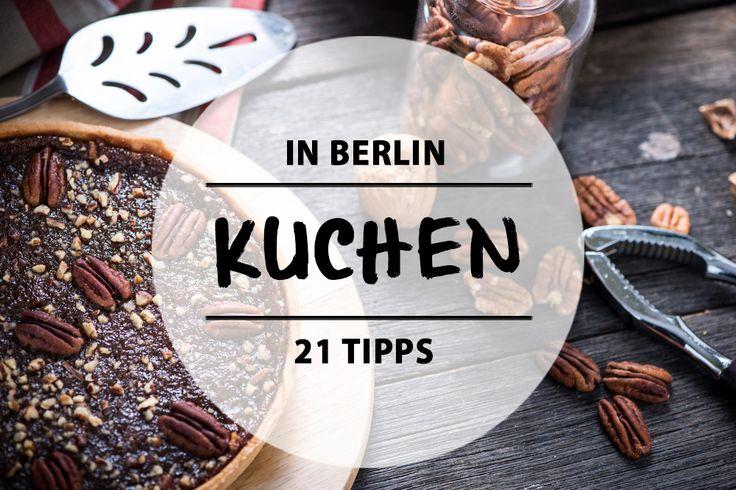 21 Tipps für die besten Kuchen in Berlin. Und nun: Zucker frei!