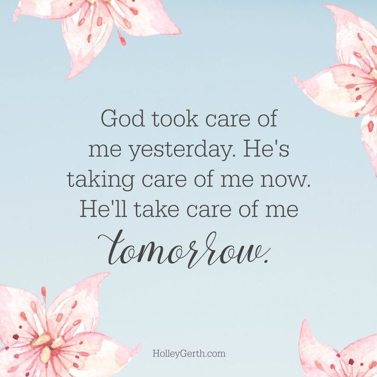 God took care of me yesterday. He's taking care of me now. He'll take care of me tomorrow.