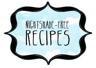 My life line for Nightshade Free Recipes. This site also has many other allergen free recipes.