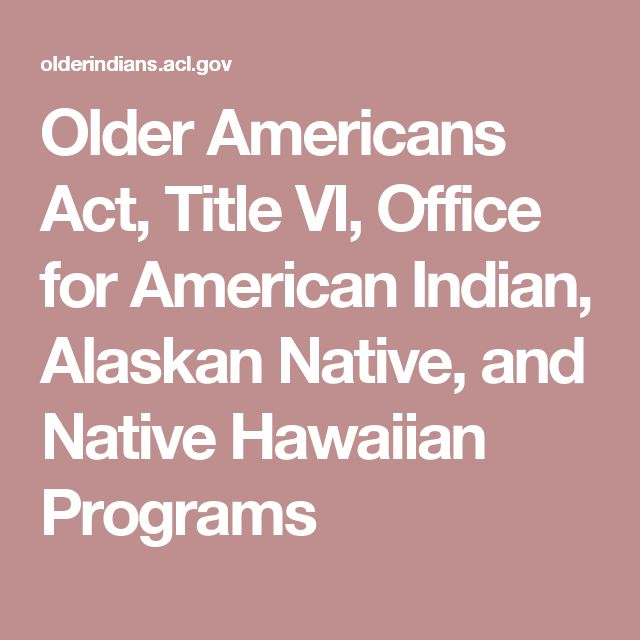 Older Americans Act, Title VI, Office for American Indian, Alaskan Native, and Native Hawaiian Programs