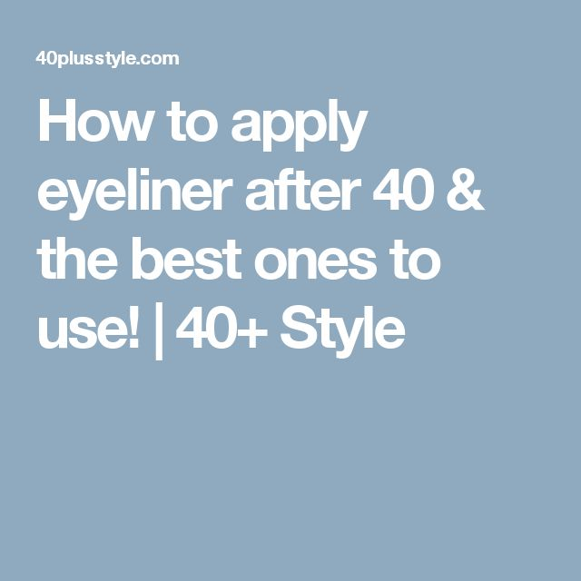 How to apply eyeliner after 40 & the best ones to use! | 40+ Style