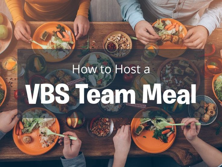 How to Host a VBS Team Meal