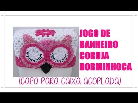 JOGO PARA BANHEIRO CORUJA DORMINHOCA- TAMPA DO VASO - YouTube