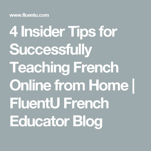 4 Insider Tips for Successfully Teaching French Online from Home | FluentU French Educator Blog