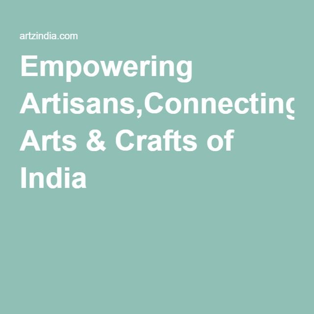 Empowering Artisans,Connecting Arts & Crafts of India