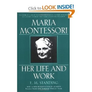 Maria Montessori: Her Life and Work - a standard in the Montessori classroom teachers certification