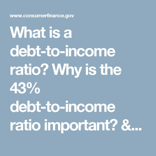 What is a debt-to-income ratio? Why is the 43% debt-to-income ratio important? > Consumer Financial Protection Bureau