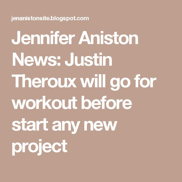 Jennifer Aniston News: Justin Theroux will go for workout before start any new project