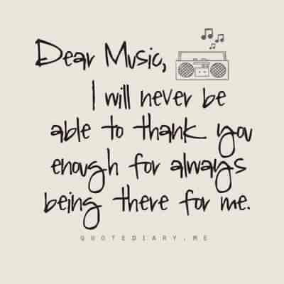 """""""People haven't always been there for me, but music always has."""""""
