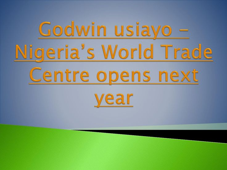 Godwin usiayo nigeria's world trade centre opens next year  A World Trade Center complex is relied upon to open to general society in Abuja right on time one year from now after the first's fulfillment period of development.   The advancement will join a system of 323 areas in 89 nations, began in 1970 with the first's initiation World Trade Center in New York City. Supported by nearby and outside money related organizations, and in addition private speculators, to the tune of N200 billion…