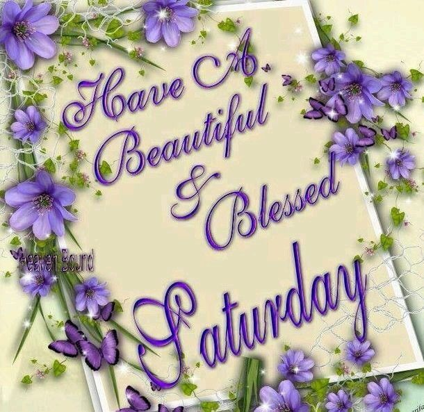 Have A Beautiful & Blessed Saturday saturday saturday quotes saturday blessings saturday images