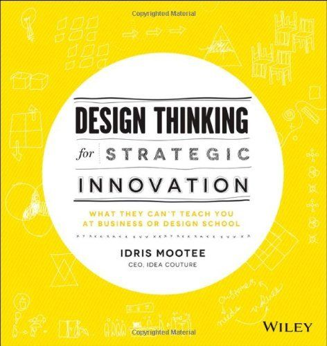 Design Thinking for Strategic Innovation: What They Can't Teach You at Business or Design School by Idris Mootee, http://www.amazon.ca/dp/1118620127/ref=cm_sw_r_pi_dp_aFkTsb0X1965S