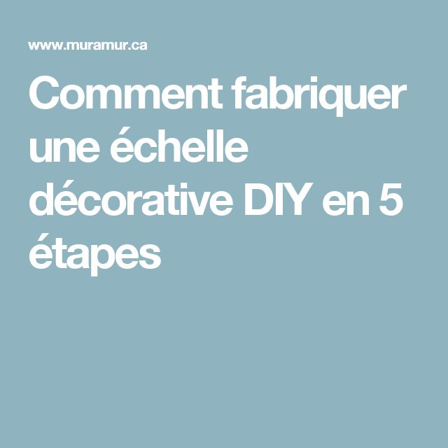 Comment fabriquer une échelle décorative DIY en 5 étapes