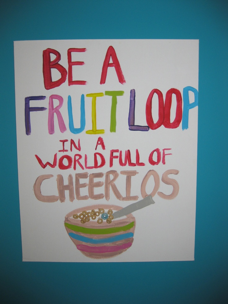 """Be A Fruitloop In A World Full Of Cheerios Quote: 32 Best Images About Basic """"Live, Laugh, Love"""" Bitches On"""