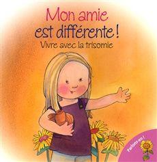 Mon Amie Est Differente! Vivre avec la Trisomie