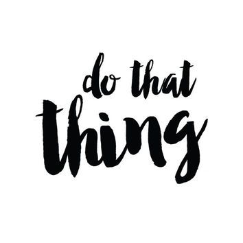 Do that thing! #action #motivation #inspire #goals #now #time