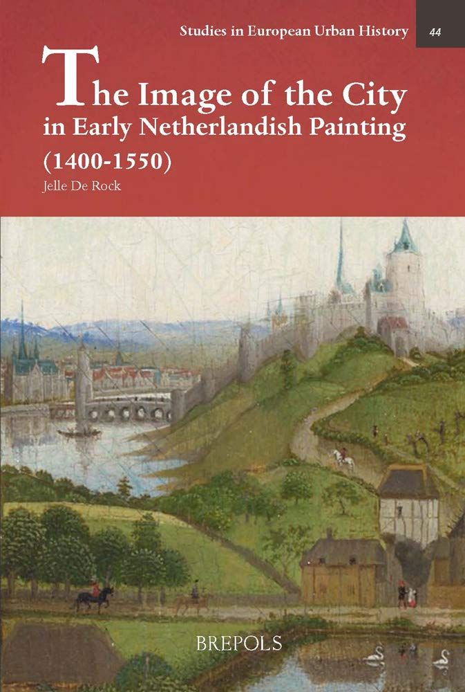 The Image of the City in Early Netherlandish Painting 1400-1550