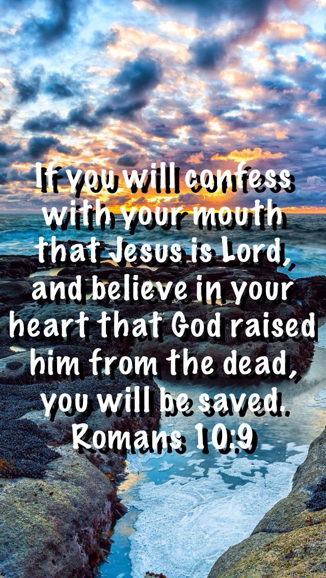 Romans 10:9 I don't know if I'm saved but I certainly do believe that this is true!