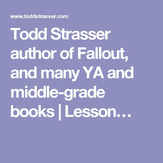 Todd Strasser author of Fallout, and many YA and middle-grade books | Lesson…