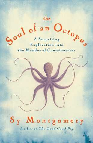 Review: The Soul of an Octopus by Sy Montgomery | book'd out.. I'm quiet curious about this one really want to check it out