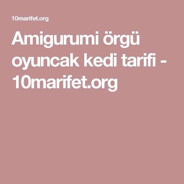 Amigurumi örgü oyuncak kedi tarifi - 10marifet.org