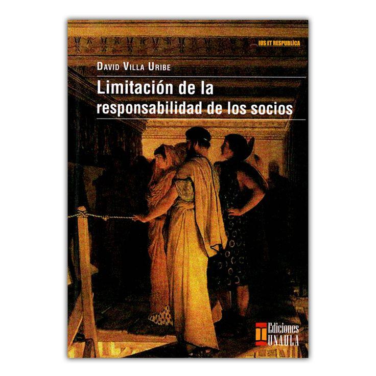 Limitación de la responsabilidad de los socios  – David Villa Uribe – Ediciones UNAULA  www.librosyeditores.com Editores y distribuidores.