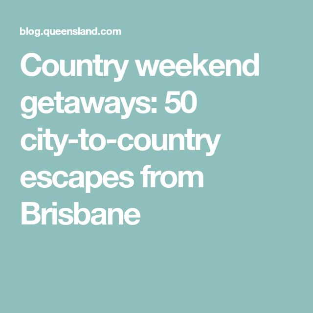 Country weekend getaways: 50 city-to-country escapes from Brisbane