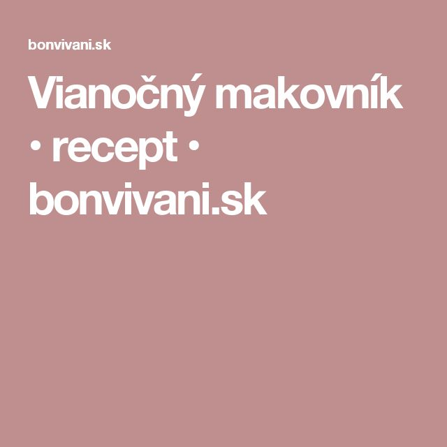Vianočný makovník • recept • bonvivani.sk