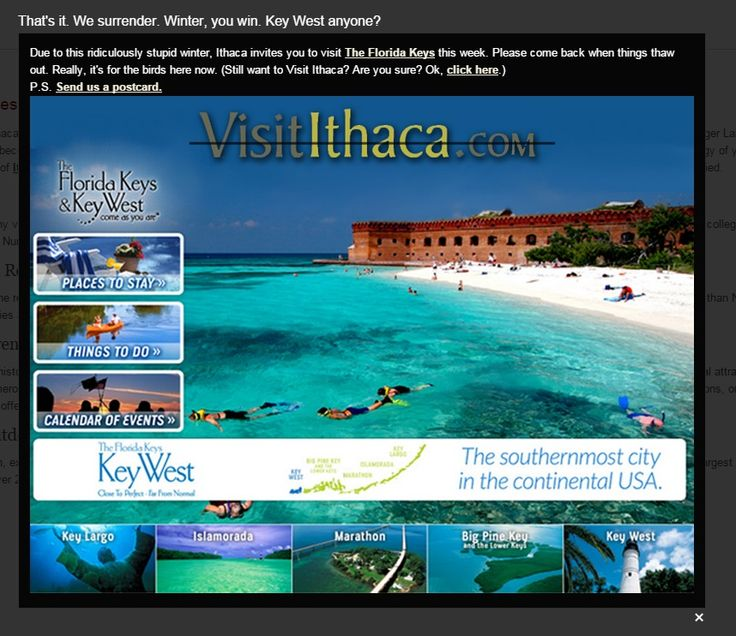 New York gives up – It has become so cold in the northeastern US, with so much snow accumulation, that the tourism board's website for the city of Ithaca, NY had a popup on their homepage (shown above) that directed people to visit the Florida Keys instead. (Visit Ithaca)