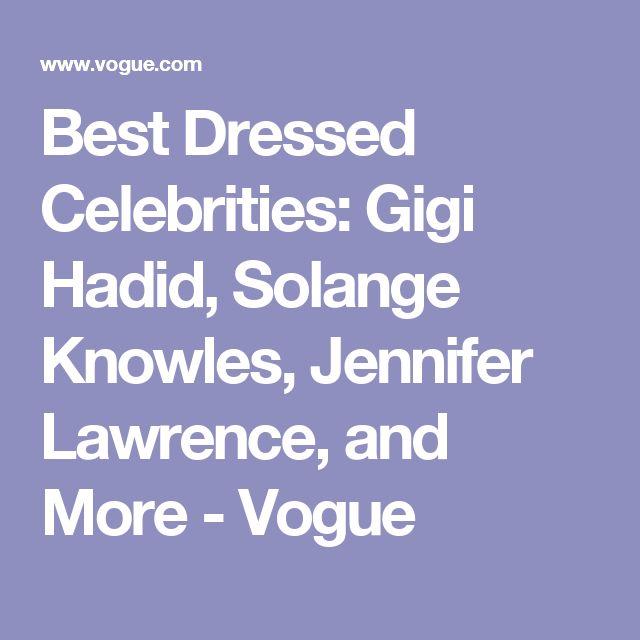 Best Dressed Celebrities: Gigi Hadid, Solange Knowles, Jennifer Lawrence, and More - Vogue