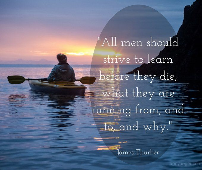 All men should strive to learn before they die -- James Thurber