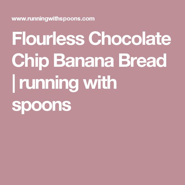 Flourless Chocolate Chip Banana Bread   running with spoons