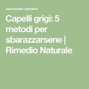 Capelli grigi: 5 metodi per sbarazzarsene | Rimedio Naturale
