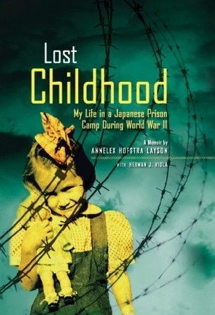Lost Childhood: My Life in a Japanese Prison Camp During World War II by Annalex Hofstra Layson
